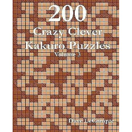 200 Crazy Clever Kakuro Puzzles   Volume 3
