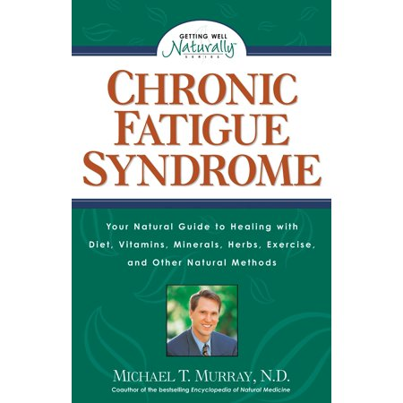 Chronic Fatigue Syndrome : Your Natural Guide to Healing with Diet, Vitamins, Minerals, Herbs, Exercise, and Other Natural
