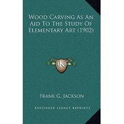 Wood Carving as an Aid to the Study of Elementary Art (1902)