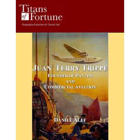 Juan Terry Trippe: Founder of Pan Am and Commercial Aviation - eBook