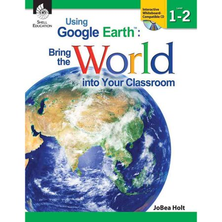 Using Google Earth  Level 1 2  Bring The World Into Your Classroom  With Cdrom
