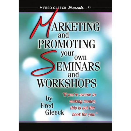 Marketing and Promoting Your Own Seminars and Workshops - eBook
