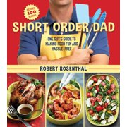 Short Order Dad : One Guy?s Guide to Making Food Fun and Hassle-Free