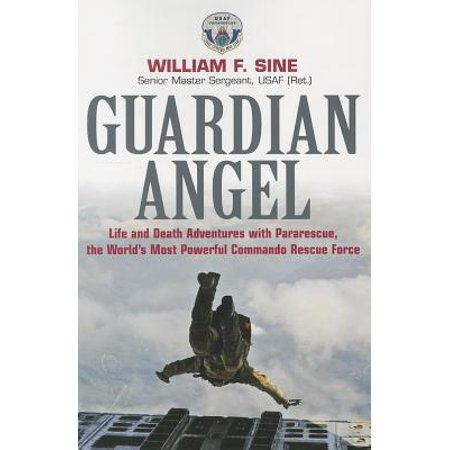 Life And Rescue (Guardian Angel : Life and Death Adventures with Pararescue, the World's Most Powerful Commando Rescue)