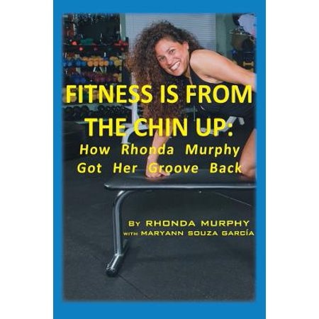 Fitness Is from the Chin Up: How Rhonda Murphy Got Her Groove Back by