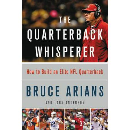 The Quarterback Whisperer : How to Build an Elite NFL