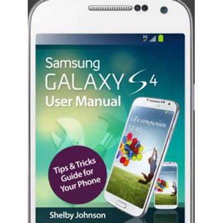 Samsung Galaxy S4 User Manual: Tips & Tricks Guide for Your Phone! -
