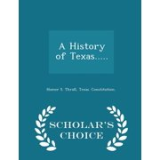 A History of Texas..... - Scholar's Choice Edition