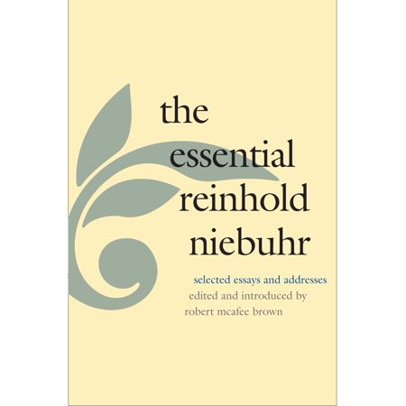 The Essential Reinhold Niebuhr : Selected Essays and (The Complete Serenity Prayer By Reinhold Niebuhr)