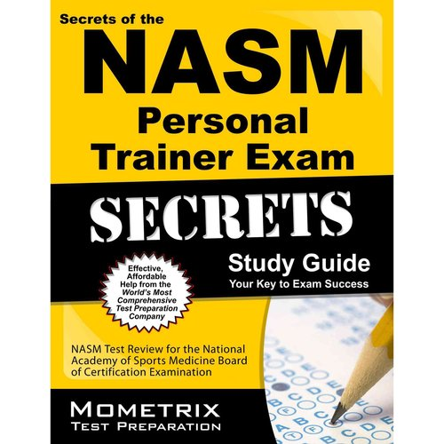 Secrets of the NASM Personal Trainer Exam: NASM Test Review for the National Academy of Sports Medicine Board of Certification Examination