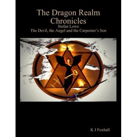 The Dragon Realm Chronicles - Stefan Lowe - The Devil, the Angel and the Carpenter's Son - eBook - Angel And Devil