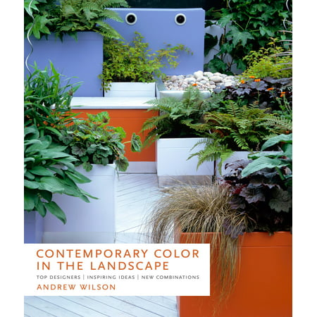 Contemporary Color in the Landscape : Top Designers, Inspiring Ideas, New Combinations