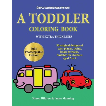 Simple Coloring Book for Boys : A Toddler Coloring Book with Extra Thick Lines: 50 Original Designs of Cars, Planes, Trains, Boats, and Trucks (Suitable for Children Aged 2 to 4)