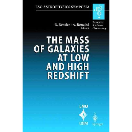 The Mass of Galaxies at Low and High Redshift: Proceedings of the European Southern Observatory and Universit Ts-Sternwarte M Nchen Workshop Held in V