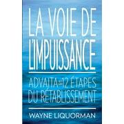 La Voie de L'Impuissance -- Advaita Et Les Douze Etapes Du Retablissement (Paperback)
