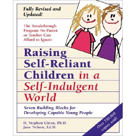 Raising Self-Reliant Children in a Self-Indulgent World : Seven Building Blocks for Developing Capable Young