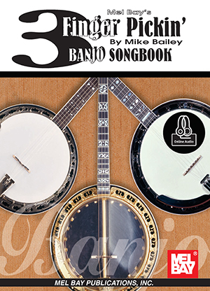 3 Finger Pickin' Banjo Songbook by Mike Bailey SongBook 93612M by