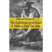The California Gold Rush : A History Just for Kids
