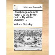 Stonehenge a Temple Restor'd to the British Druids. by William Stukeley, ...