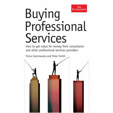 The Economist  Buying Professional Services  How To Get Value For Money From Consultants And Other Professional Services Providers  Hardcover