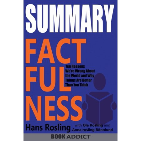 SUMMARY Of Factfulness: Ten Reasons We're Wrong About the World--and Why Things Are Better Than You Think By Hans Rosling (Things To Think About Before Getting A Divorce)