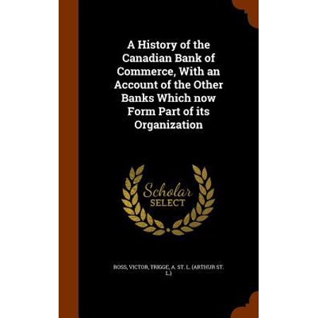 A History Of The Canadian Bank Of Commerce  With An Account Of The Other Banks Which Now Form Part Of Its Organization