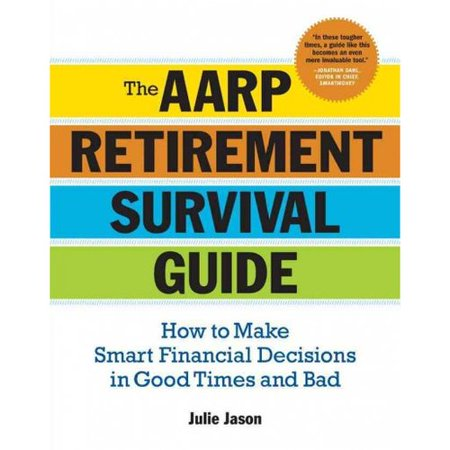 The Aarp Retirement Survival Guide  How To Make Smart Financial Decisions In Good Times And Bad