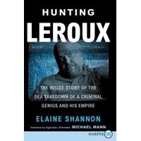 Hunting LeRoux: The Inside Story of the Dea Takedown of a Criminal Genius and His Empire (Paperback)(Large Print)