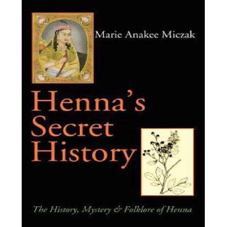 Histoire secrète de Henné: Histoire, mystère et folklore de Henna