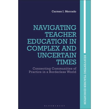 Navigating Teacher Education in Complex and Uncertain Times : Connecting Communities of Practice in a Borderless World - World Teachers Press