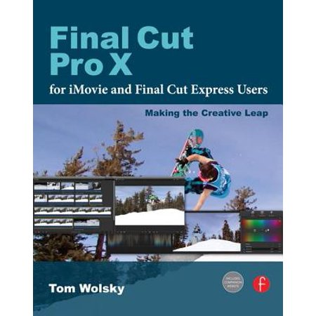 Final Cut Pro X for iMovie and Final Cut Express Users : Making the Creative (Final Cut Pro X For Windows 8-1)