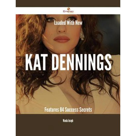 Loaded With New Kat Dennings Features - 84 Success Secrets - eBook