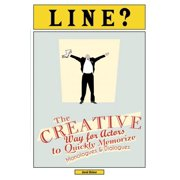 Line? The Creative Way for Actors to Quickly Memorize Monologues and Dialogues - eBook
