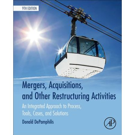 Mergers, Acquisitions, and Other Restructuring Activities : An Integrated Approach to Process, Tools, Cases, and
