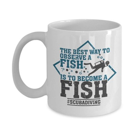The Best Way To Observe A Fish Scuba Diving Themed Coffee & Tea Gift Mug, Stuff And Party Supplies For Marine Biologist, Biology Student, Fish Lover, Underwater Photographer & Ocean Life