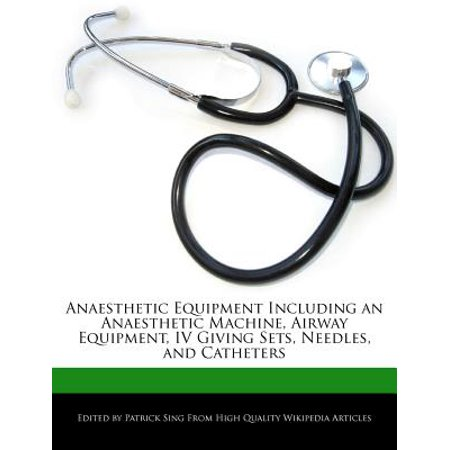 Anaesthetic Equipment Including an Anaesthetic Machine, Airway Equipment, IV Giving Sets, Needles, and Catheters