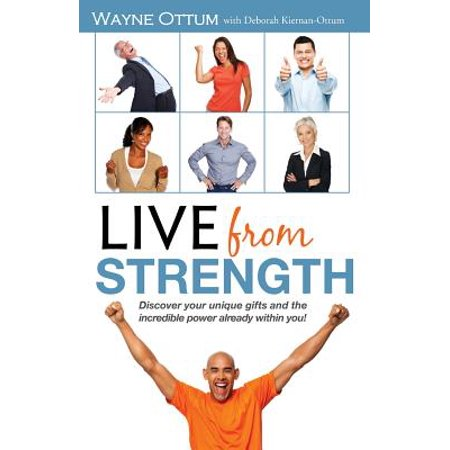 Live from Strength : Discover Your Unique Gifts and the Incredible Power Already Within You!