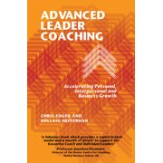 Advanced Leader Coaching : Accelerating Personal, Interpersonal and Business Growth (Paperback)