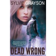 Dead Wrong: When Shelley's boyfriend disappears, never did she imagine he would come back to haunt her (Paperback)