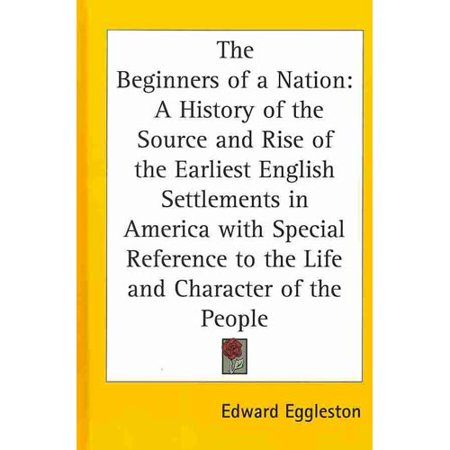 Beginners Of A Nation A History Of The Source And Rise Of The Earliest English Settlements I