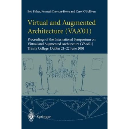 Virtual And Augmented Architecture  Vaa 01   Proceedings Of The International Symposium On Virtual And Augmented Architecture  Vaa 01   Trinity Colleg