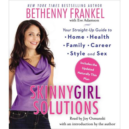 Skinnygirl Solutions: Your Straight-Up Guide to Home, Health, Family, Career, Style, and Sex: Includes the Updated Naturally Thin Plan