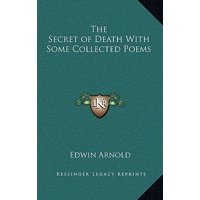The Secret of Death with Some Collected Poems