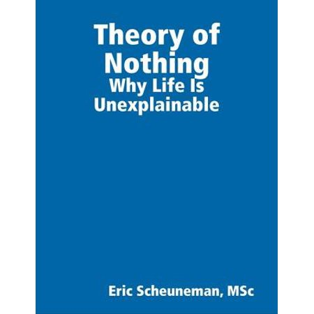 Theory of Nothing: Why Life Is Unexplainable -