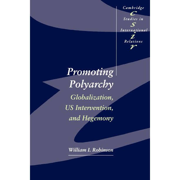 Cambridge Studies in International Relations (Paperback): Promoting Polyarchy: Globalization, US Intervention, and Hegemony (Paperback)