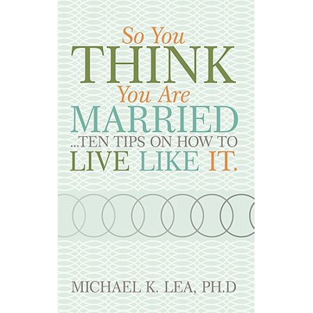 So You Think You Are Married ...Ten Tips on How to Live Like
