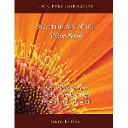 Soothe My Soul Piano Book : The Full Piano Score for Five Original Songs from