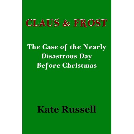 Claus & Frost: The Nearly Disastrous Day Before Christmas - eBook ()
