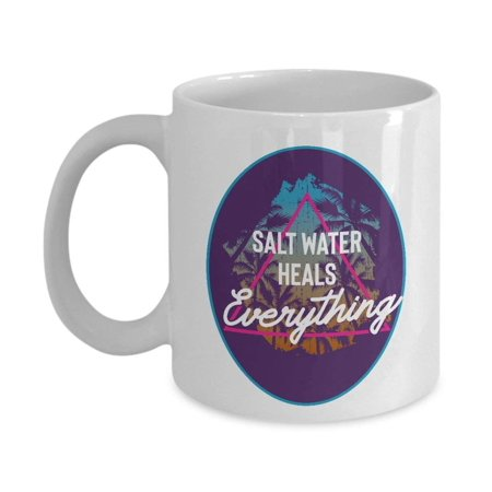 Salt Water Heals Everything Summer Themed Beach Quote Art Coffee & Tea Gift Mug For Seaside Vacation ()