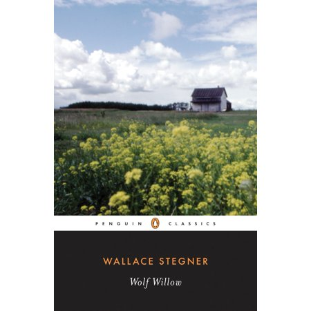 Wolf Willow : A History, a Story, and a Memory of the Last Plains